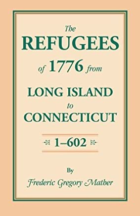 The Refugees of 1776 from Long Island to Connecticut: Volume 1 by Frederic Gregory Mather (2014-08-04)