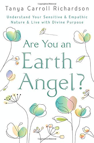 Are You An Earth Angel?: Understand Your Sensitive & Empathic Nature & Live with Divine Purpose