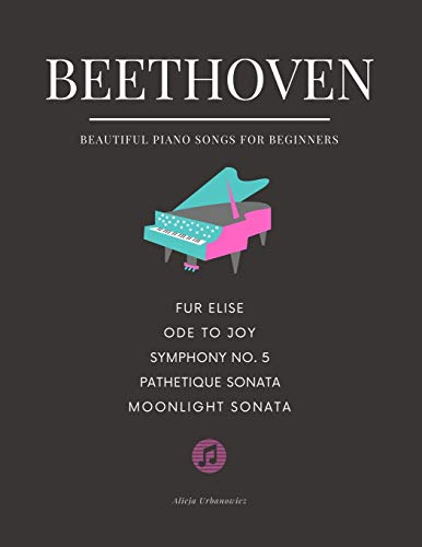 Beethoven - Beautiful Piano Songs for Beginners - Fur Elise, Ode To Joy, Symphony No. 5, Pathetique Sonata, Moonlight Sonata: Famous Popular Classical ... Piano Arrangements. Videos Tutorial BIG Note