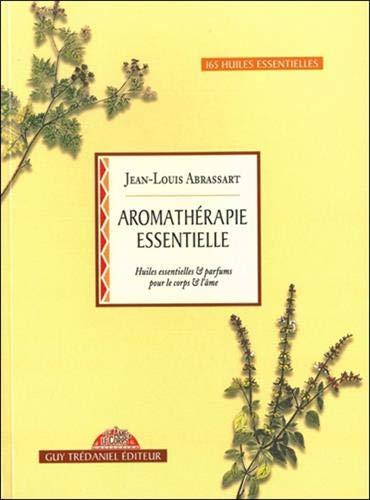 Aromathérapie essentielle : Huiles essentielles et parfums pour le corps et l'âme