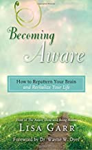 Becoming Aware: How to Repattern Your Brain and Revitalize Your Life