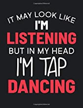 It May Look Like I'm Listening, but in My Head I'm Tap Dancing: Tap Dancing Gift for People Who Love to Tap Dance - Funny Saying on Black and White Cover Design - Blank Prayer Journal or....