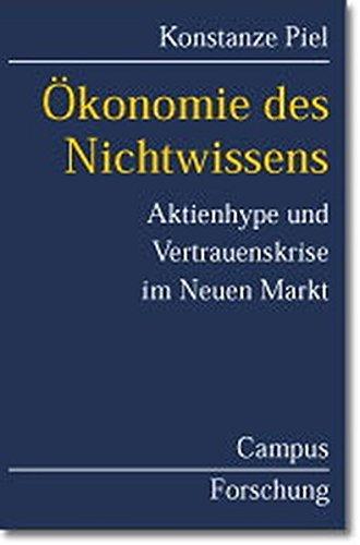 Ökonomie des Nichtwissens: Aktienhype und Vertrauenskrise im Neuen Markt (Campus Forschung)