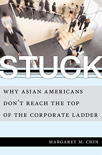 Stuck: Why Asian Americans Don't Reach the Top of the Corporate Ladder
