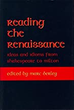 Reading the Renaissance: Ideas and Idioms from Shakespeare to Milton (Medieval & Renaissance Literary Studies)