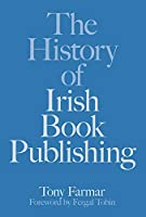 The History of Irish Book Publishing: The History of Book Publishing in Ireland
