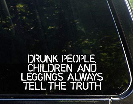 Dronken mensen, kinderen en leggings vertellen altijd de waarheid Vinyl Die Gesneden Decal Bumper Sticker voor Windows, Auto's, Vrachtwagens, Laptops, enz.