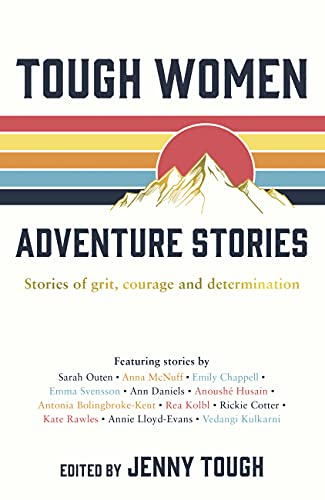 Tough Women Adventure Stories: Stories of Grit, Courage and D