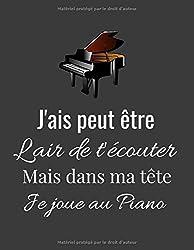 J\'ais peut être l\'air de t\'écouter Mais dans ma tête Je joue au Piano: cahier de partition ligné original sur la piano / 8,5*11 pouces 120 pages ... à offrir en cadeau