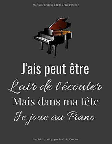 J'ais peut être l'air de t'écouter Mais dans ma tête Je joue au Piano: cahier de partition ligné original sur la piano / 8,5*11 pouces 120 pages ... à offrir en cadeau