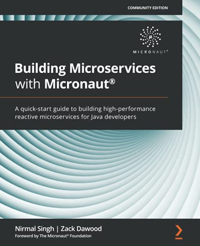 Building Microservices with Micronaut: A quick-start guide to building high-performance reactive microservices for Java developers Front Cover