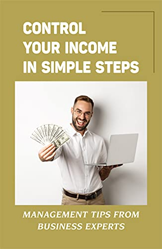 Control Your Income In Simple Steps: Management Tips From Business Experts: Strategic Account Management (English Edition)