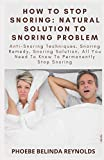 How To Stop Snoring: Natural Solution To Snoring Problem: Anti-Snoring Techniques, Snoring Remedy, Snoring Solution, All You Need To Know To Permanently Stop Snoring
