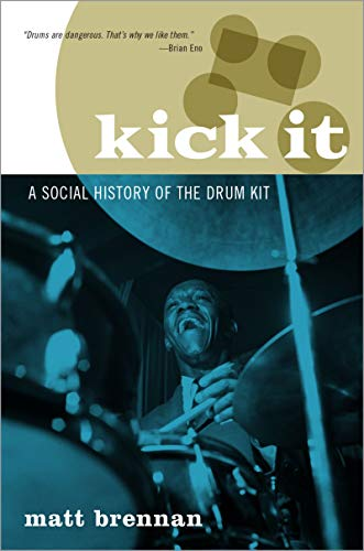 Kick It: A Social History of the Drum Kit (English Edition)