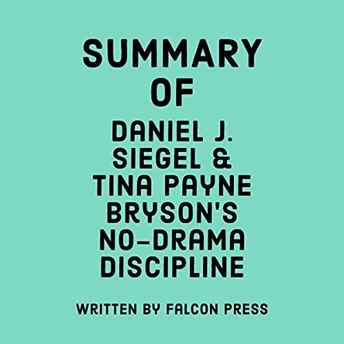 Download Summary of Daniel J. Siegel and Tina Payne Bryson's No-Drama Discipline audio book