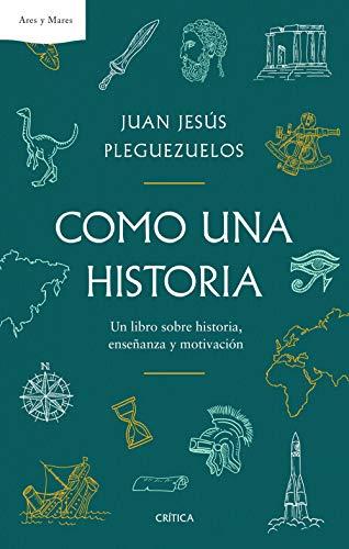 Como una historia: Un libro sobre historia, enseñanza y motivación (Ares y Mares)