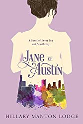Books Set in Texas: Jane of Austin: A Novel of Sweet Tea and Sensibility by Hillary Manton Lodge. texas books, texas novels, texas literature, texas fiction, texas authors, best books set in texas, popular books set in texas, texas reads, books about texas, texas reading challenge, texas reading list, texas travel, texas history, texas travel books, texas books to read, novels set in texas, books to read about texas, dallas books, houston books, san antonio books, austin books