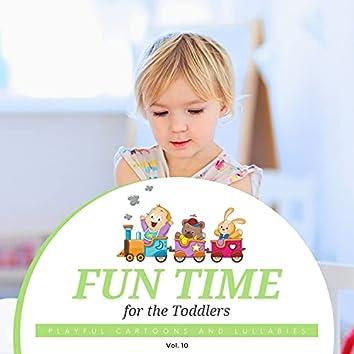 Fun Time For The Toddlers - Playful Cartoons And Lullabies, Vol. 10