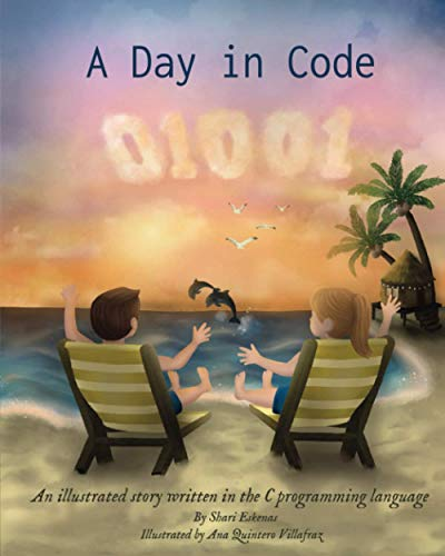 Compare Textbook Prices for A Day in Code: An illustrated story written in the C programming language  ISBN 9781735907918 by Eskenas, Shari,Quintero Villafraz, Ana