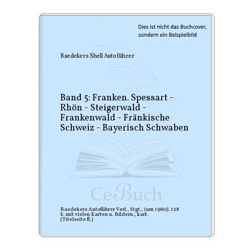 Band 5: Franken. Spessart - Rhön - Steigerwald - Frankenwald - Fränkische Schweiz - Bayerisch Schwaben