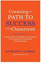 Creating the Path to Success in the Classroom: Teaching to Close the Graduation Gap for Minority, First-Generation, and Ac...