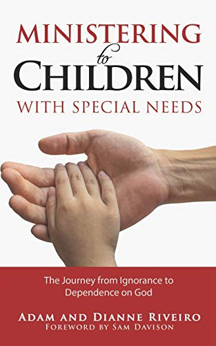 Compare Textbook Prices for Ministering to Children with Special Needs: The Journey from Ignorance to Dependence on God  ISBN 9798646271861 by Riveiro, Adam,Riveiro, Dianne,Davison, Sam