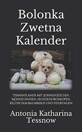 Bolonka Zwetna Kalender: Terminplaner mit Sonnenzeichen, Mondständen, Hundehoroskopen, keltischem...