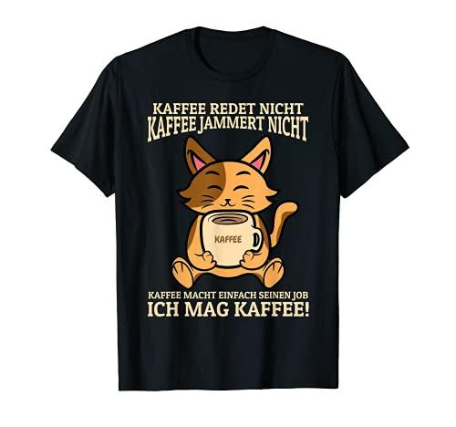 Kaffee Redet Nicht Kaffee Jammert Nicht - Kaffee Katzen T-Shirt