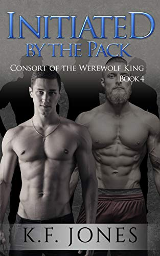 Initiated by the Pack (Consort of the Werewolf King Book 4 ...