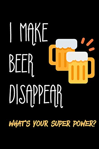 I Make Beer Disappear. What's Your Super Power?: Blank Lined Notebook | Funny Adult Journal Gift for Work, Friends and Family