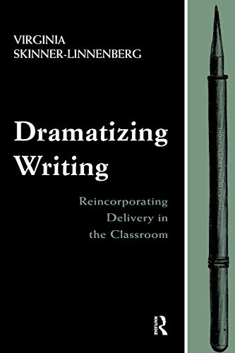 Dramatizing Writing: Reincorporating Delivery in the Classroom (English Edition)