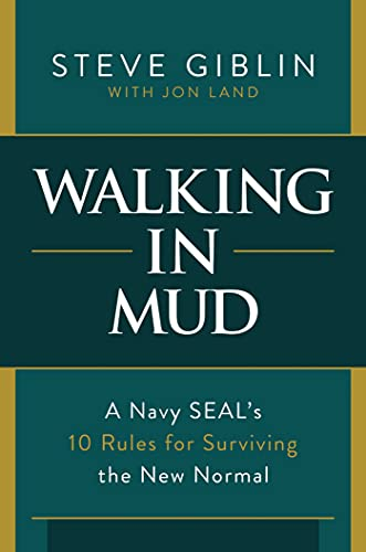 Walking in Mud: A Navy SEAL's 10 Rules for Surviving the New Normal