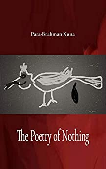 The Poetry of Nothing by [Para-Brahman Xuna]