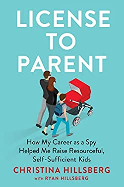 License to Parent: How My Career As a Spy Helped Me Raise Resourceful, Self-Sufficient Kids