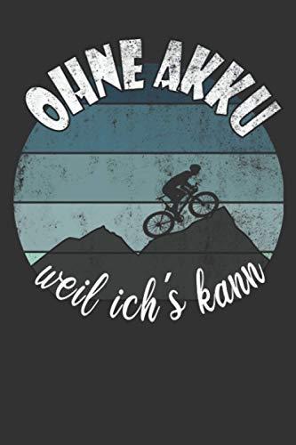ohne Akku, weil ich´s kann: 6x9 Zoll (ca. DIN A5) 120 Seiten Punkteraster I Notizbuch I Tagebuch I Notizen I Planer Geschenk für Rennradfahrer