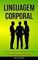 Linguagem Corporal: Guia para a leitura da comunicação não verbal (Aprimorando a linguagem silenciosa dos alfas)