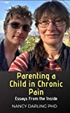 Image of PARENTING A CHILD IN CHRONIC PAIN: ESSAYS FROM THE INSIDE: Raising a child with chronic migraines
