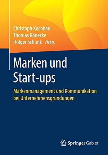 Marken und Start-ups: Markenmanagement und Kommunikation bei Unternehmensgründungen