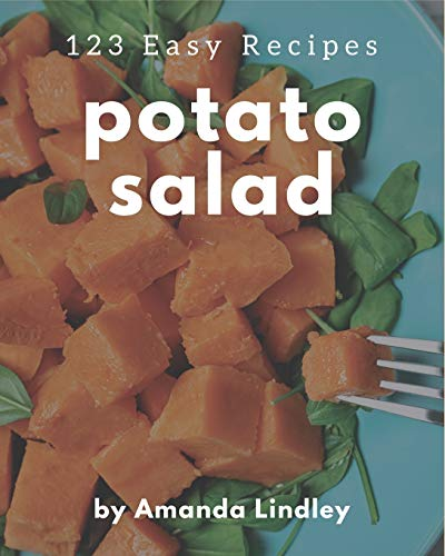 123 Easy Potato Salad Recipes: Save Your Cooking Moments with Easy Potato Salad Cookbook!