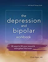 The Depression and Bipolar Workbook: 30 Ways to Lift Your Mood & Strengthen the Brain