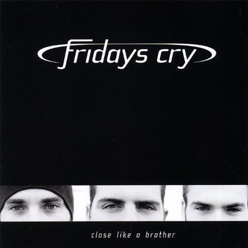 Fridays Cry
