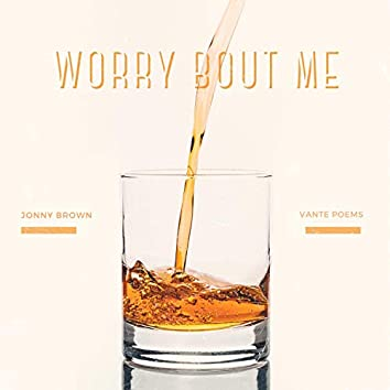 Worry Bout Me (OMG)