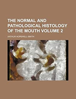 The Normal and Pathological Histology of the Mouth Volume 2