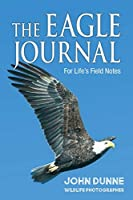 The Eagle Journal: For Life's Field Notes