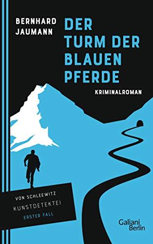 Der Turm der blauen Pferde: Kriminalroman (Kunstdetektei von Schleewitz ermittelt, Band 1)