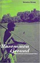 Uncommon Ground: Landscape, Values and the Environment (Explorations in Anthropology) by Strang, Veronica (1997) Hardcover
