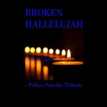 Broken Hallelujah (Police Suicide Tribute)