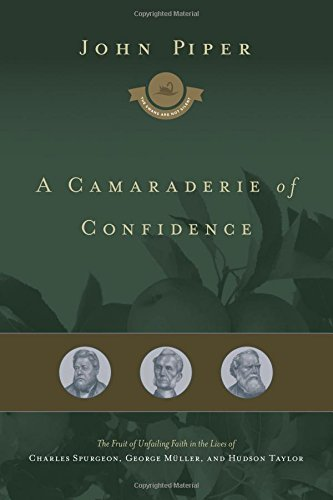Camaraderie of Confidence, A: The Fruit of Unfailing Faith in the Lives of Charles Spurgeon, George Mueller, and Hudson Taylor (7)