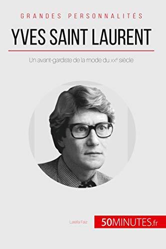 Yves Saint Laurent: Un avant-gardiste de la mode du XXe siècle (Grandes Personnalités)