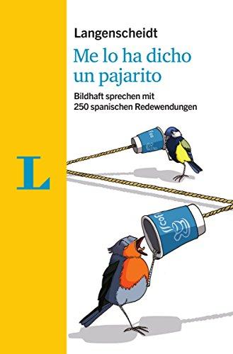 Langenscheidt Me lo ha dicho un pajarito - mit Redewendungen und Quiz spielerisch lernen: Bildhaft sprechen mit 250 spanischen Redewendungen (Langenscheidt Redewendungen)